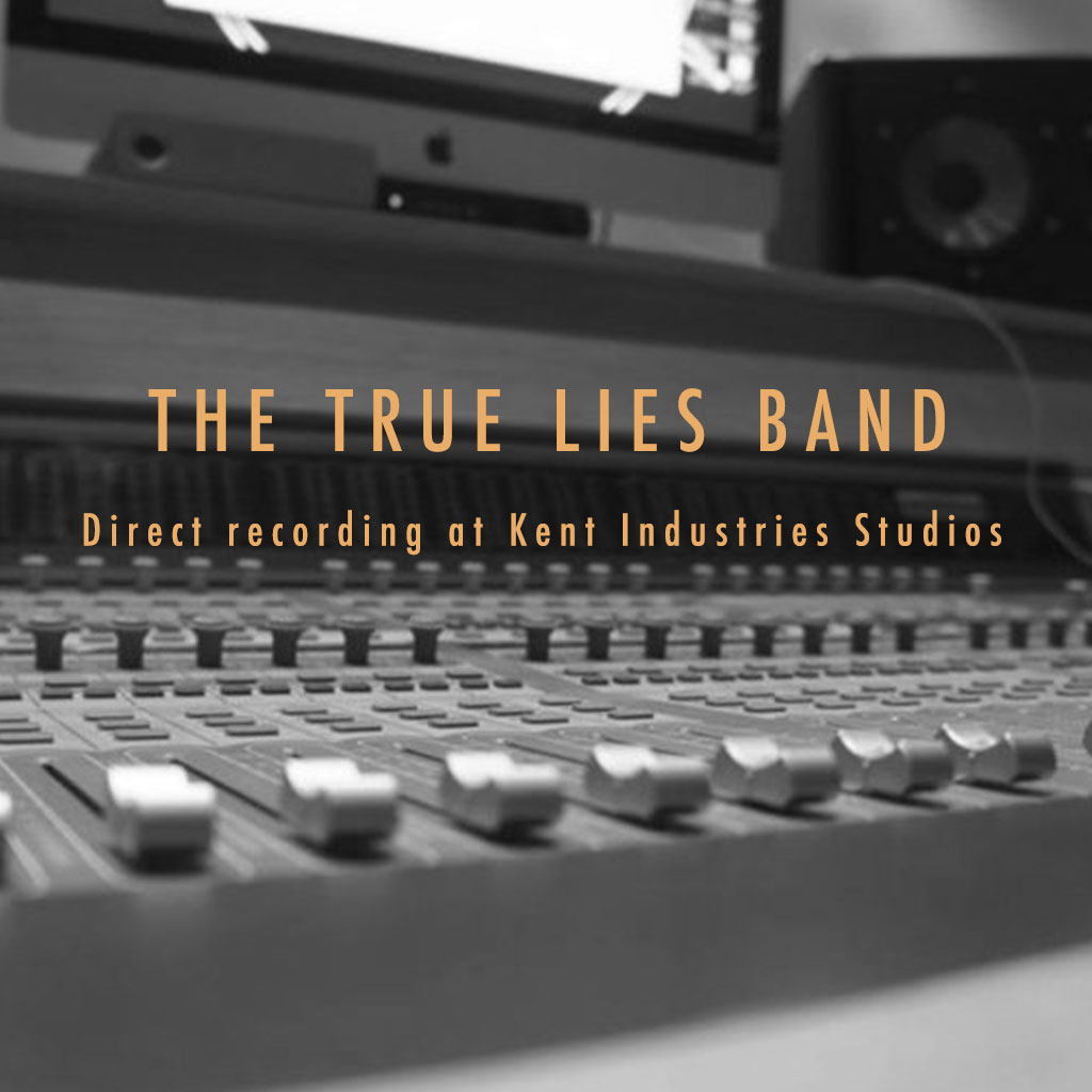 The True Lies Band Direct recording at Kent Industries Studios